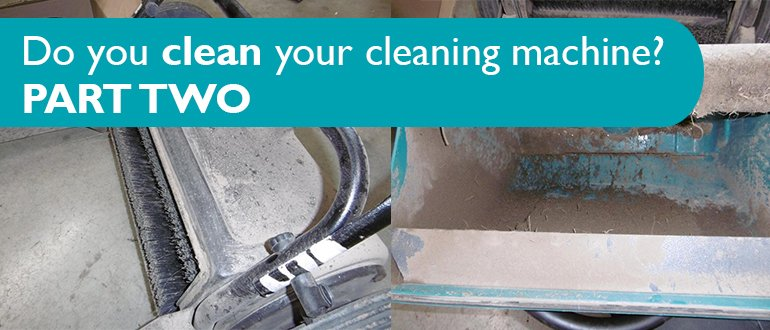 PART TWO Do you clean your cleaning machine?